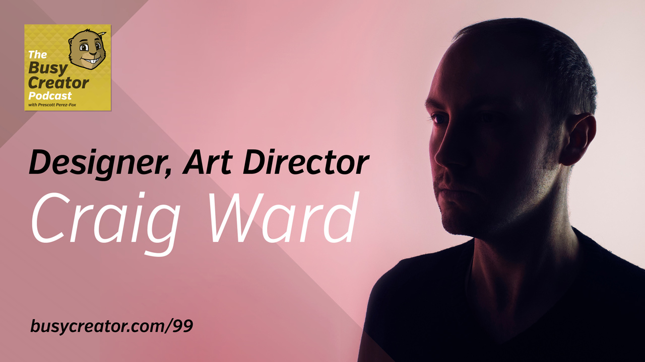 There and Back Again, Craig Ward Discusses Joining A Large Agency After Years of Successful Solo Practice — The Busy Creator Podcast 99