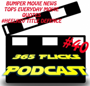 365Flicks #40 Back To Basics Bumper News Round/ Top5 Everyday Movie Quotes/ 365Title Defence