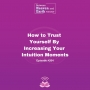Artwork for How to Trust Yourself By Increasing Your Intuition Moments - Episode #204