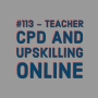 Artwork for #113 - Teacher CPD and Upskilling Online