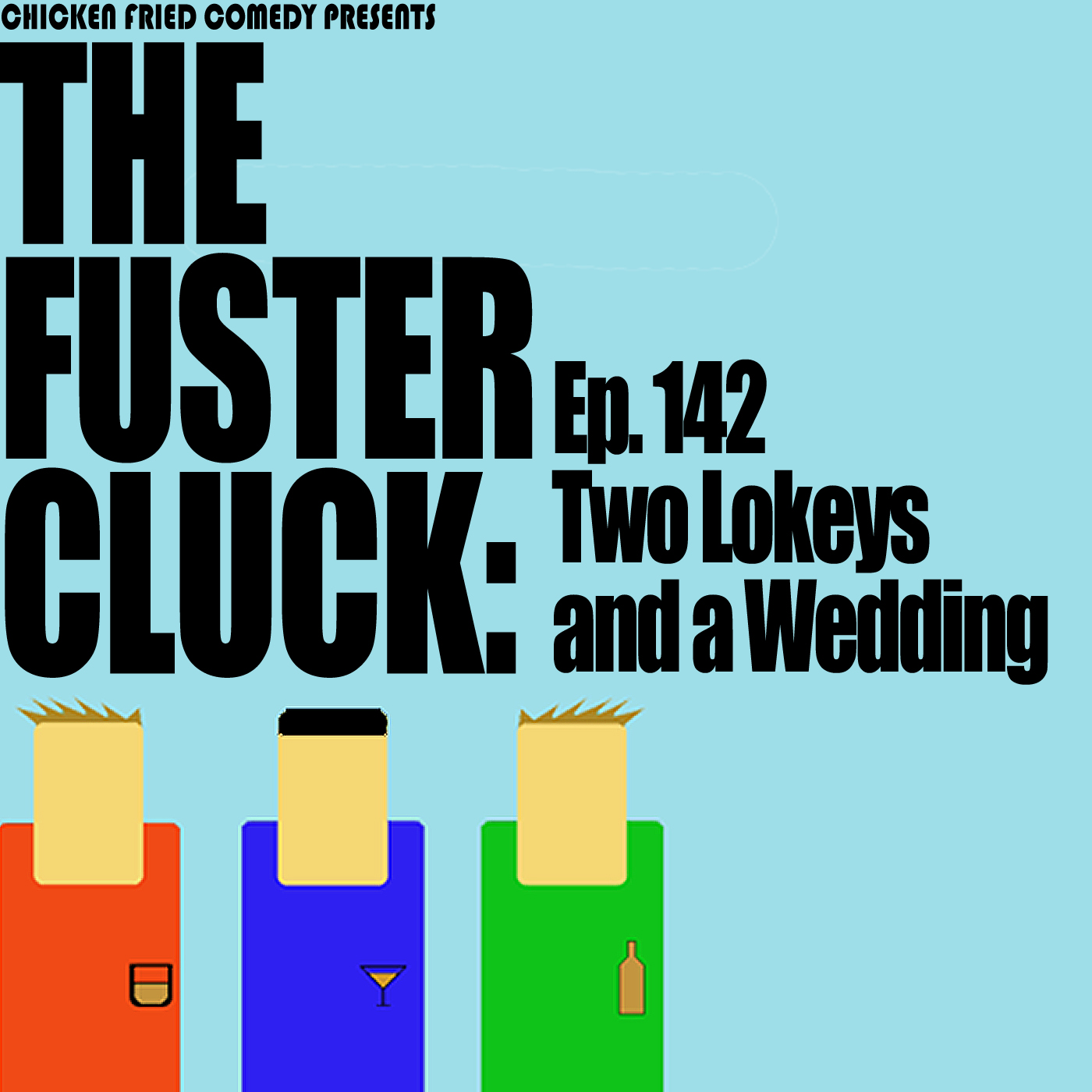 The Fustercluck Ep 142: Two Lokeys and a Wedding