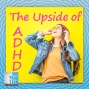 Artwork for The Upside of ADHD