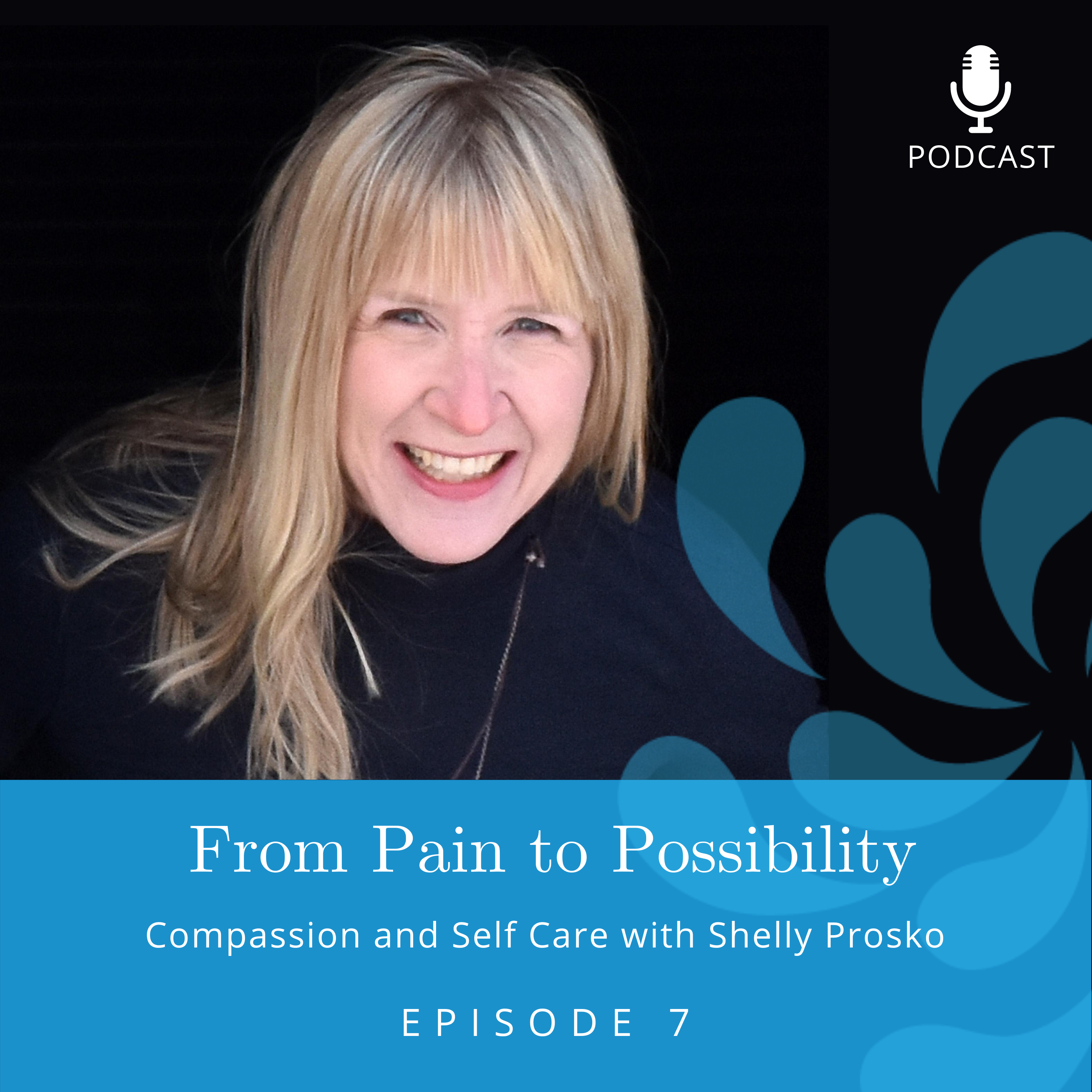 Compassion and Self Care with Shelly Prosko | Ep. #7