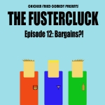 The Fustercluck Ep 11: Bargains?!
