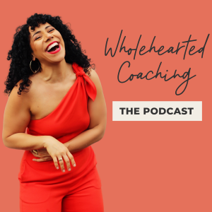 Wholehearted Coaching: The Podcast