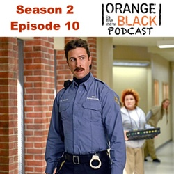 s2e10 Little Mustachioed Sh*t - The Orange is the New Black Podcast