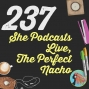 Artwork for 237 She Podcasts Live, The Perfect Nacho