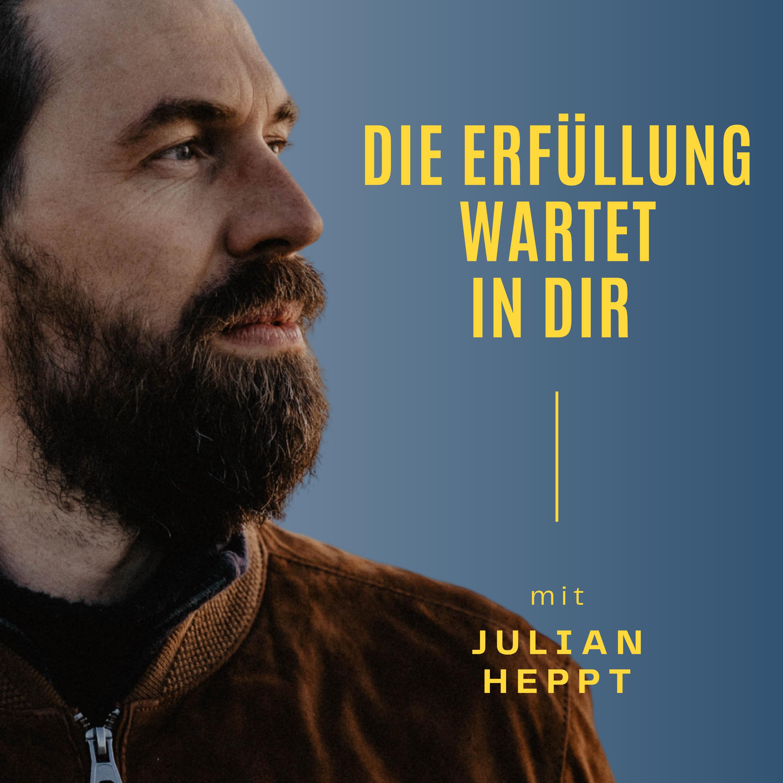 Julian Heppt - Die Erfüllung wartet in DIR Podcast show art