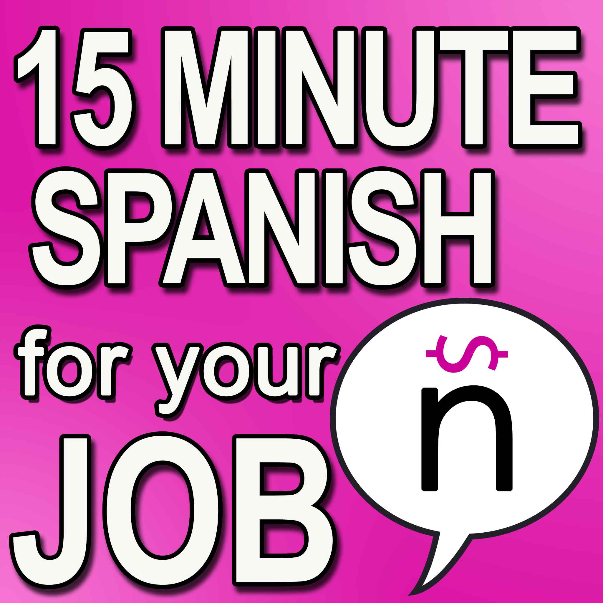 Learn 15 Minute Spanish for your Job Podcast show art