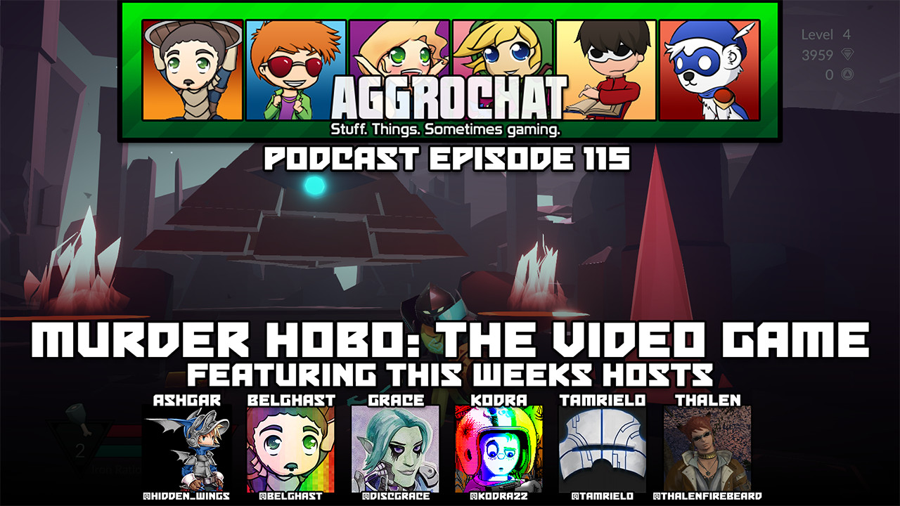 AggroChat #115 - Murder Hobo: The Video Game