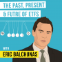 Artwork for Eric Balchunas – The Past, Present & Future of ETFs  - [Invest Like the Best, EP.93]