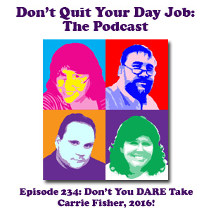 DQYDJ Ep 234: Don't You DARE Take Carrie Fisher, 2016!