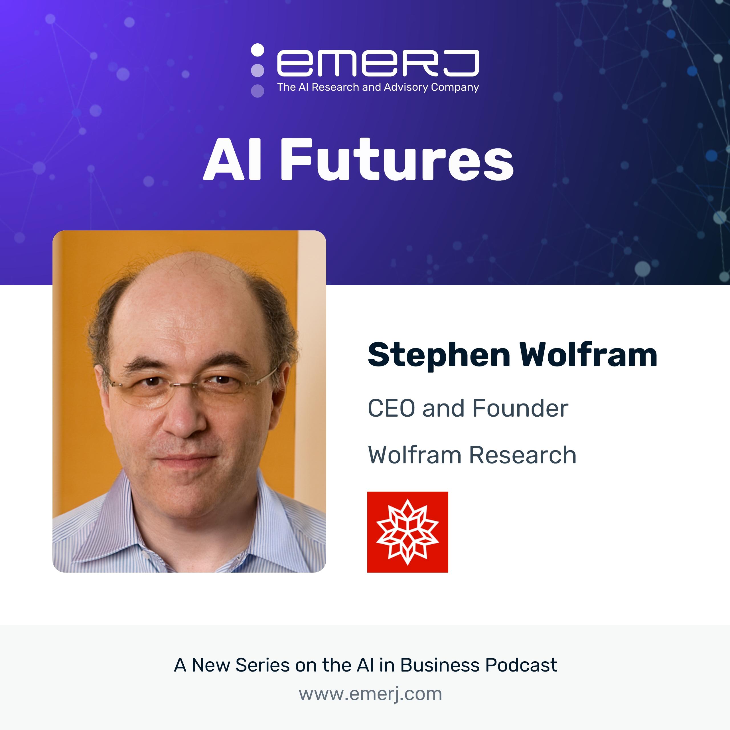 [AI Futures - S2E1] Stephen Wolfram on the Future Impact of AI on Everyday Life