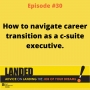 Artwork for Navigating Career Transition as a C-Suite Executive