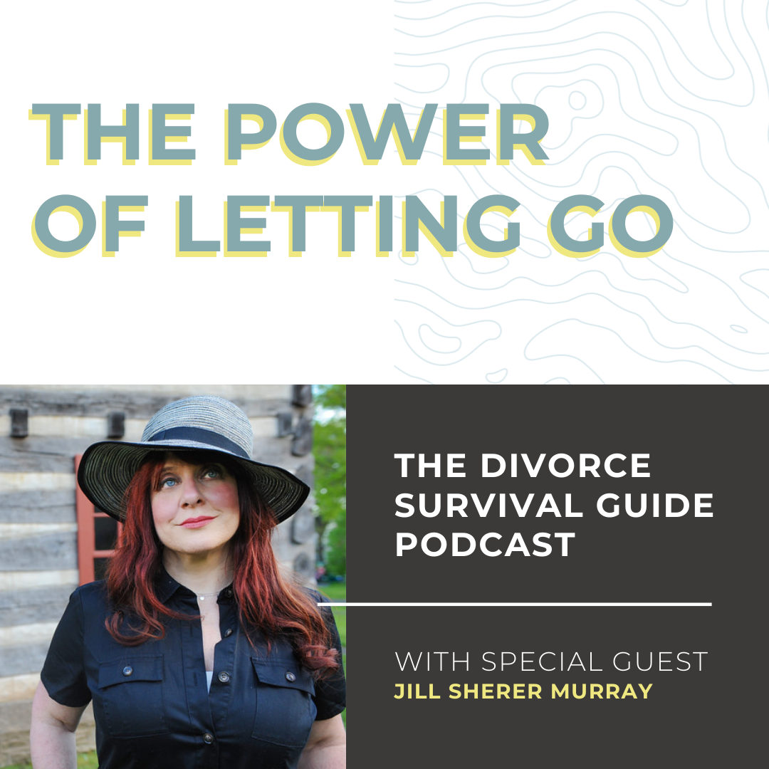 The Divorce Survival Guide Podcast - Listener Favorite: The Power of Letting Go with Jill Sherer Murray