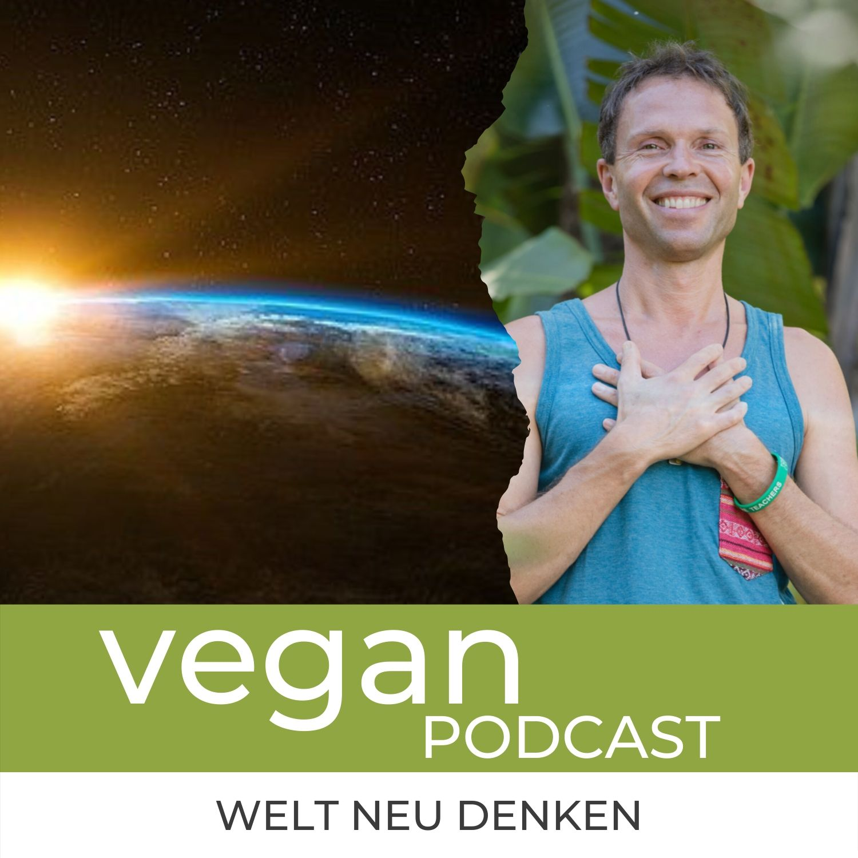 Die vegane Welt neu denken #3 - Matthias Langwasser: Wenn du die Dinge mit liebenden, annehmenden Augen betrachtest, kannst du alles verwandeln.