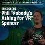 """Artwork for Episode 195 - Phil """"Nobody's Asking for VR"""" Spencer"""