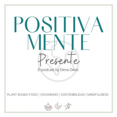 Positivamente Presente - El Podcast show image