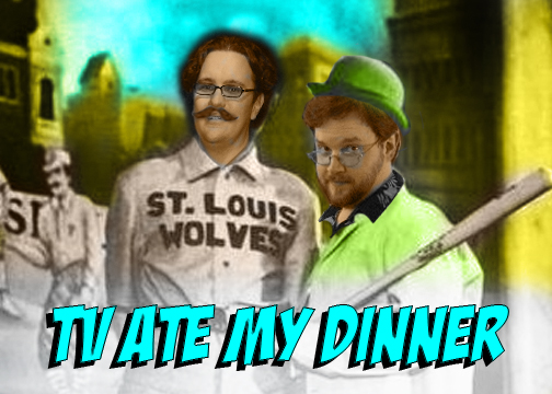 TV Ate My Dinner:  Episode 11