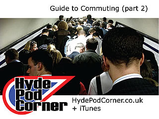 Hyde Pod Corner #53 - Guide to Commuting (part 2)