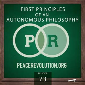 Peace Revolution episode 073: First Principles of an Autonomous Philosophy