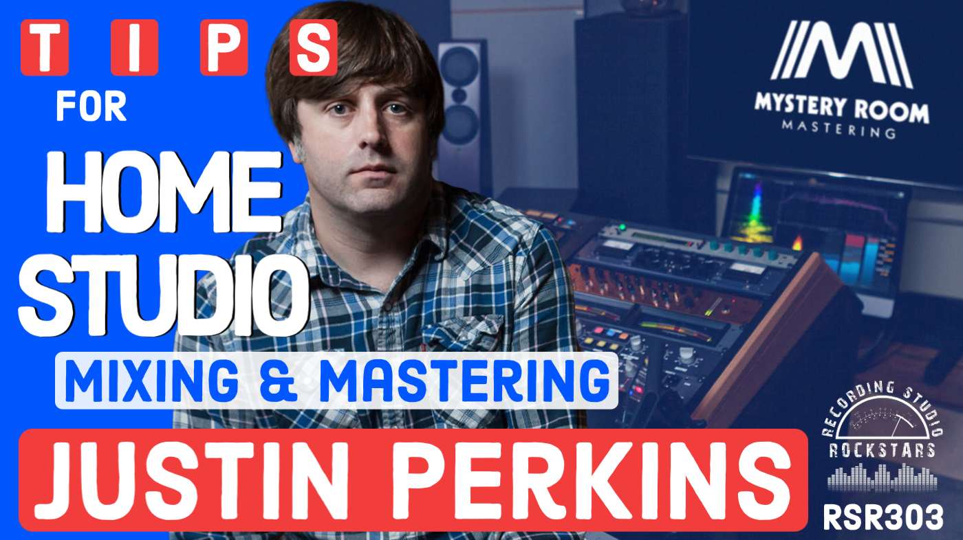 RSR303 - Justin Perkins - Mystery Room Mastering Tips for Home Studio Mixing & Mastering