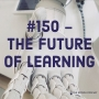 Artwork for #150 - The Future of Learning