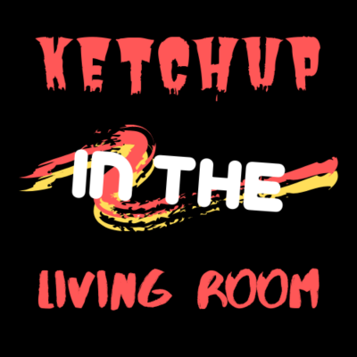 Ketchup in the Living Room show image