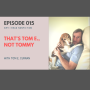 Artwork for 015:  That's Tom E., Not Tommy with Tom E. Curran