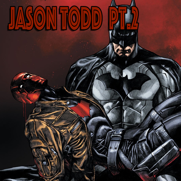 158: Jason Todd (Robin / Red Hood) Part Two