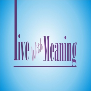 Live With Meaning Podcast