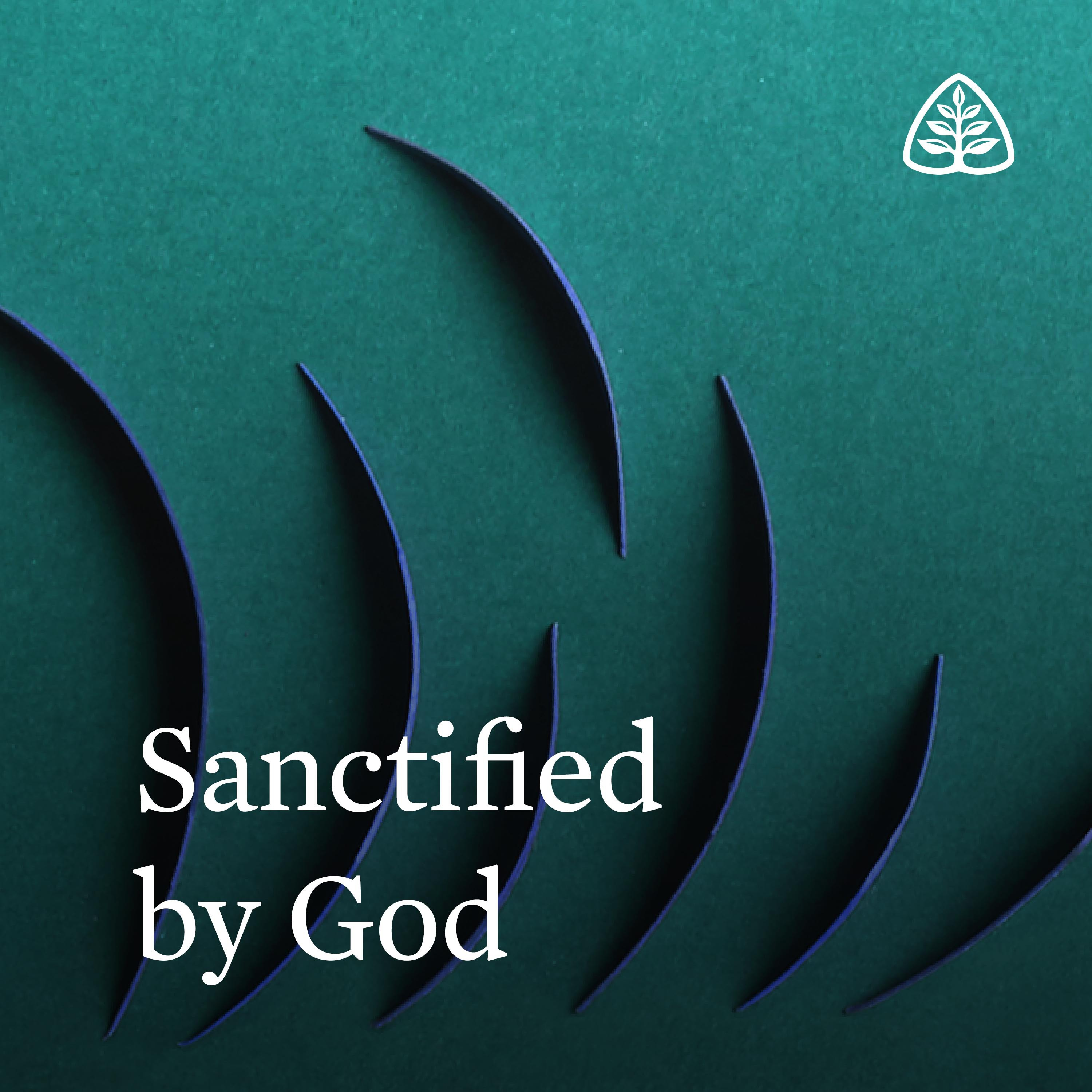 Sanctified by God