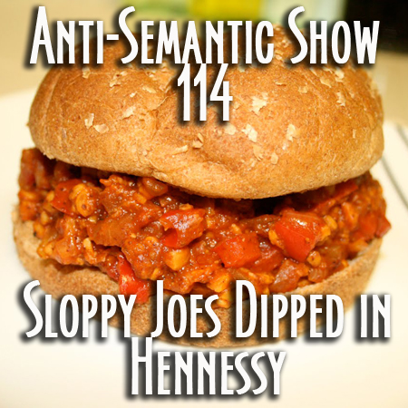 Episode 114 - Sloppy Joes Dipped in Hennessy