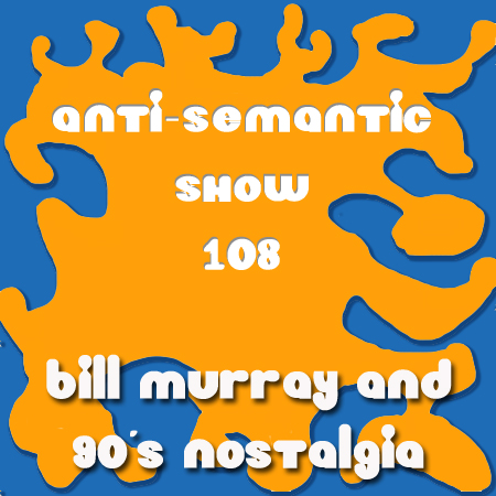 Episode 108 - Bill Murray and 90's Nostalgia