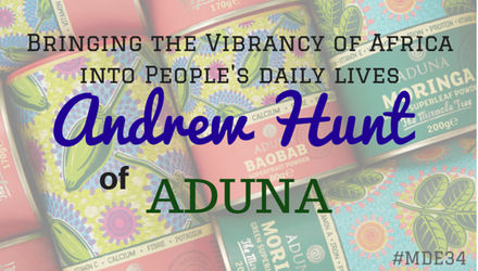 MDE 34: Bringing the vibrancy of Africa into people's daily lives, Andrew Hunt of Aduna