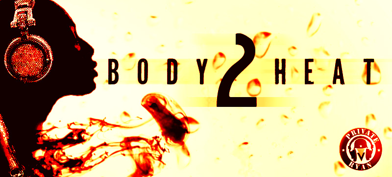 Private Ryan Presents BODYHEAT Part 2 Reloaded