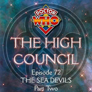 Doctor Who - The High Council Episode 72, The Sea Devils Part 2