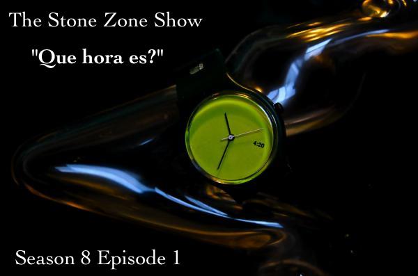 """""""Que hora es?"""" The Stone Zone Show S8E1"""