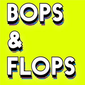 Bops & Flops