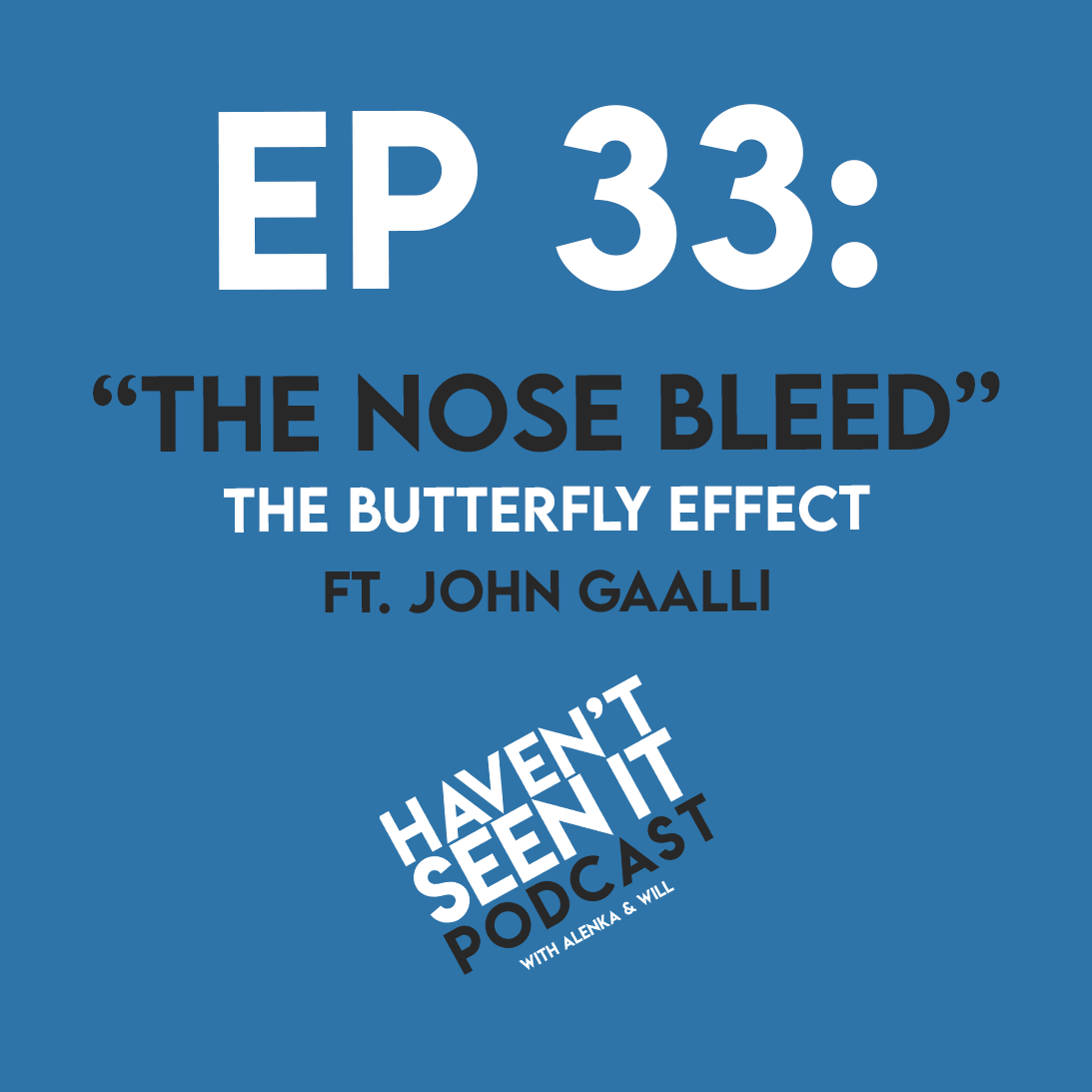"""Ep. 33 - """"The Nose Bleed"""" (The Butterfly Effect) ft. John Gaalli"""