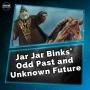 Artwork for Jar Jar Binks' Odd Past and Unknown Future