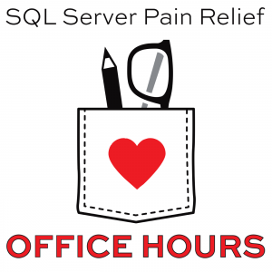 SQL Server Pain Relief: Office Hours