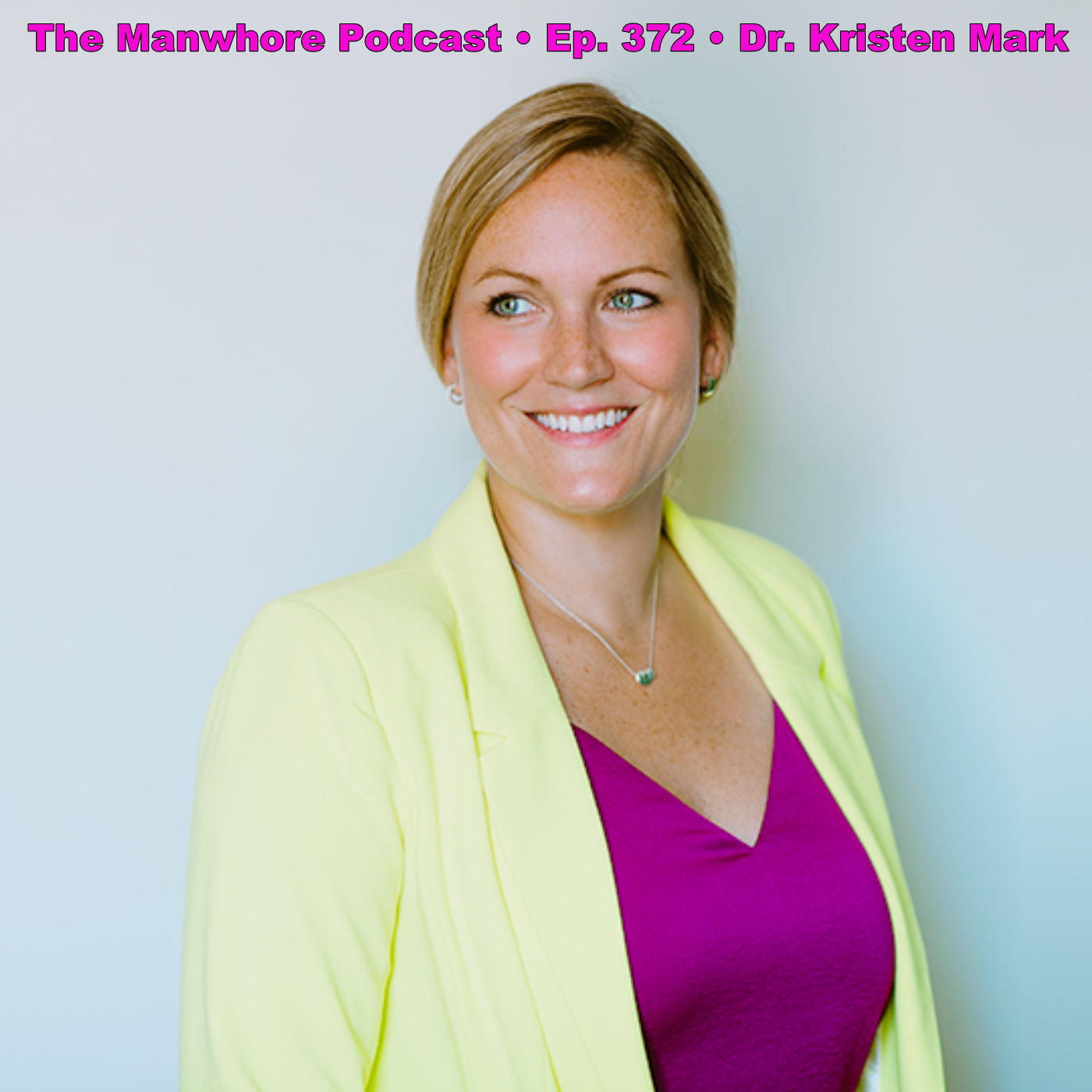 The Manwhore Podcast: A Sex-Positive Quest - Ep. 372: Relationships After COVID with Dr. Kristen Mark