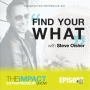 Artwork for Ep. 101 - Find Your WHAT - with Steve Olsher, America's Reinvention Expert