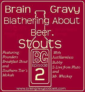 Brain Gravy 2.0 - Episode 2 Some Stouts