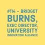 Artwork for #114 - Bridget Burns, Exec. Director, University Innovation Alliance