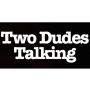 Artwork for Two Dudes Talking - Episode 3