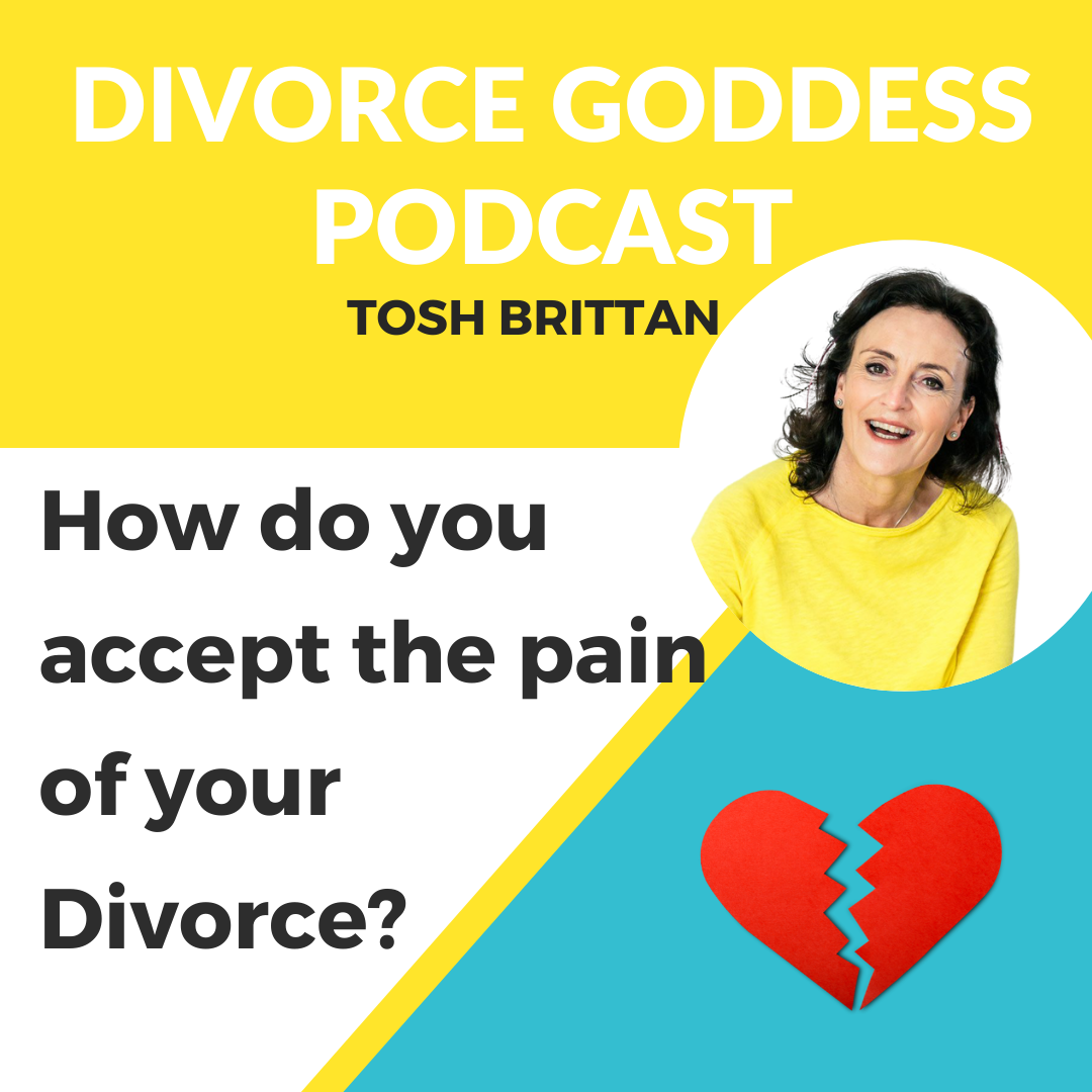 Divorce Goddess Podcast - How do you accept the pain of your divorce?