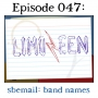 Artwork for 047: sbemail: band names