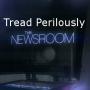 Artwork for Tread Perilously -- The Newsroom: Oh Shenandoah